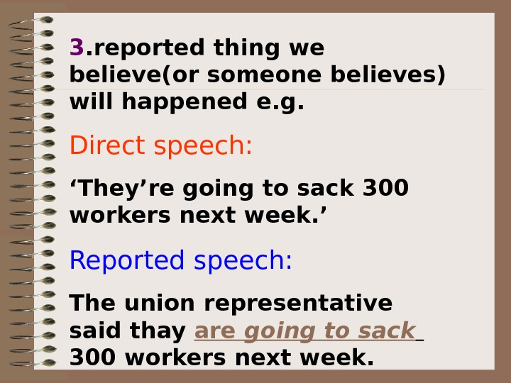 3. reported thing we believe(or someone believes) will happened e. g. Direct speech:
