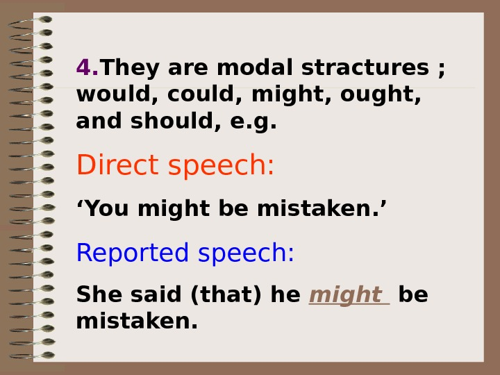 4. They are modal stractures ;  would, could, might, ought,  and should,