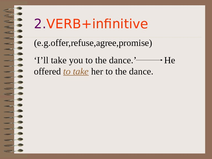 2. VERB+infinitive (e. g. offer, refuse, agree, promise) ' I'll take you to the
