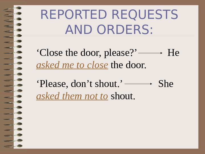 REPORTED REQUESTS AND ORDERS: ' Close the door, please? '  He asked me