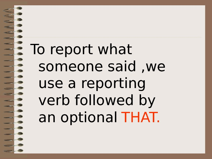 To report what someone said , we use a reporting verb followed by an
