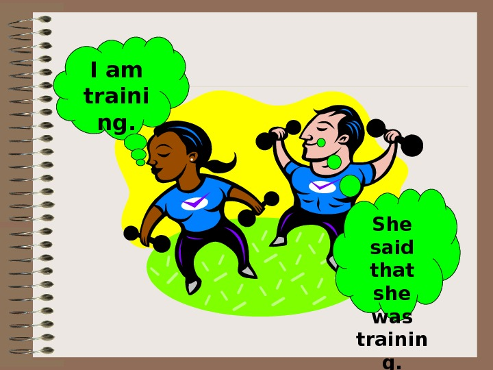 I am traini ng. She said that she was trainin g.