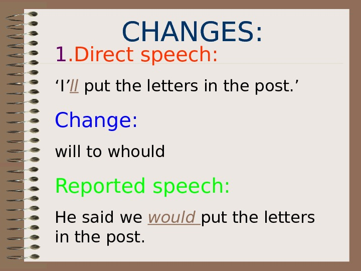 CHANGES: 1. Direct speech: ' I ' ll  put the letters in the