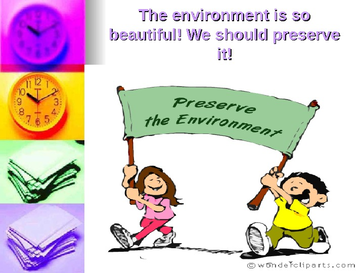 The environment is so beautiful! We should preserve it!it!