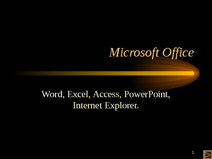 1 Microsoft Office Word, Excel, Access, Power. Point,  Internet Explorer.