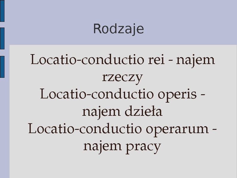 Rodzaje Locatioconductioreinajem rzeczy Locatioconductiooperis najemdzieła Locatioconductiooperarum najempracy