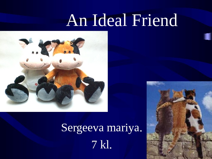 an ideal friend The aim to describe a person who can be an ideal friend.