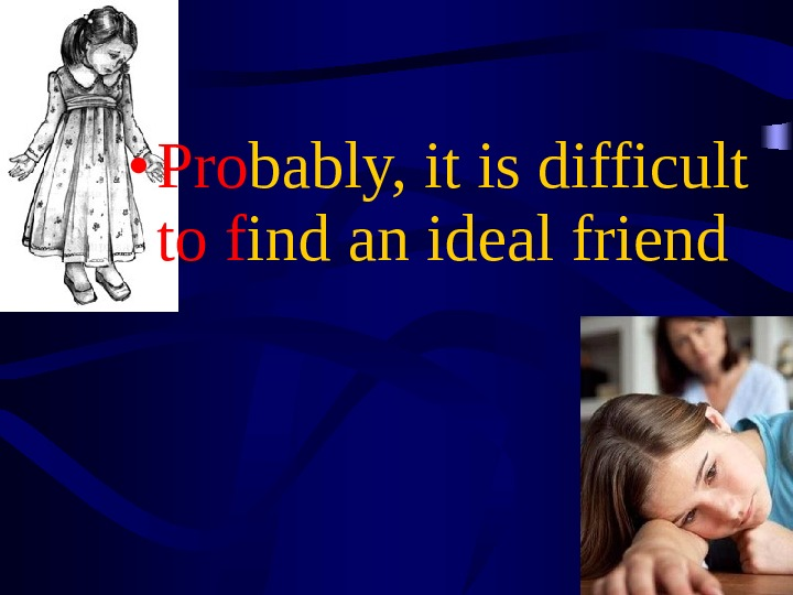 ideal friend Certain characteristics and qualities are especially important when looking for an ideal partner learn the qualities that make a relationship partner ideal – they.