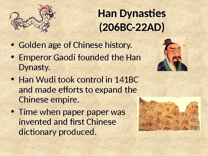 han dynasty writing China's dynastys- han, song, tang and communication/ writing the han dynasty- 206 bc- 220 ad the han dynasty's first leader was liu bang the han dynasty was one of.