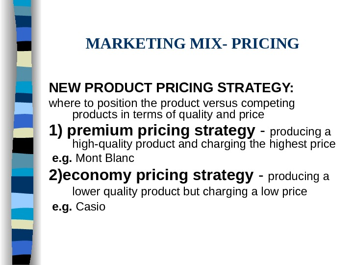 marketing mix pricing The marketing mix (also known as the 4  thus the marketing mix refers to four broad levels of marketing decision, namely: product, price, promotion, and .