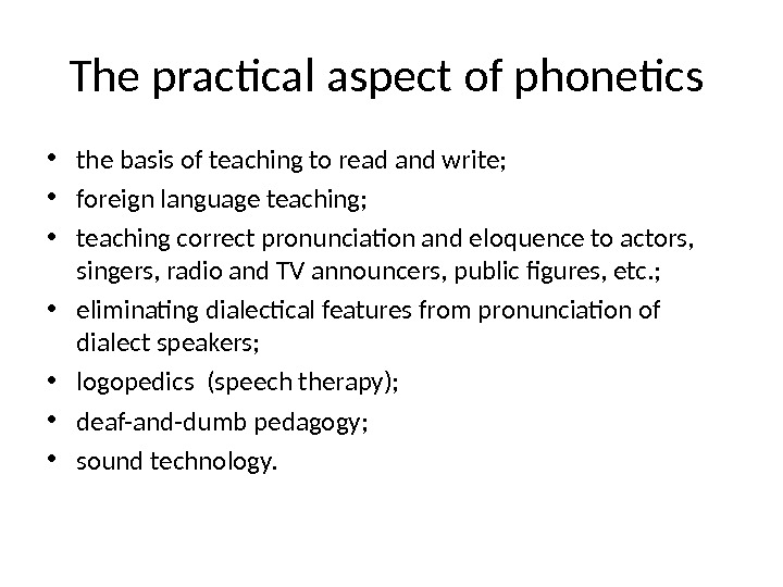 theoretical phonetics Theoretical phonetics applies the theories worked out by general phonetics to the language it analysis it deals with functioning of phonetic units in the language as a system practical phonetics (applied phonetics) is all the practical applications of phonetics, which are especially important when learning a certain language.