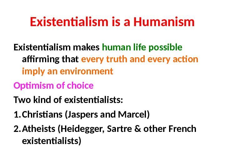 essay on existentialism is a humanism Humanism encarta dictionary says that humanism is a system of thought that centers on human beings and their values, capacities and worth encarta also goes on the say that, in philosophy, humanism is an attitude that emphasizes the dignity and worth of an individual.