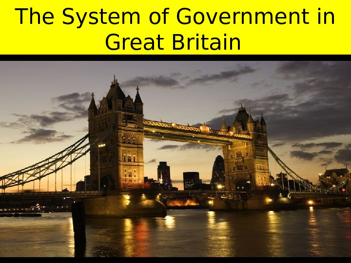 government of gb Politics in the uk: historical evolution and political institutions i political development violence and revolution are common features of 20th century domestic politics throughout the world question: how did gb develop so peacefully.