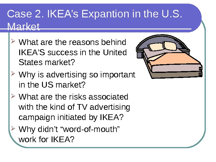 ikea looks to further penetrate the us market case So how do you penetrate the us market ikea offers a furniture retailing value proposition and experience unparalleled in the us market a current case, well worth watching, is the effort of tesco, the british retailer, to enter the us market with the new fresh & easy chain of discount grocery stores.