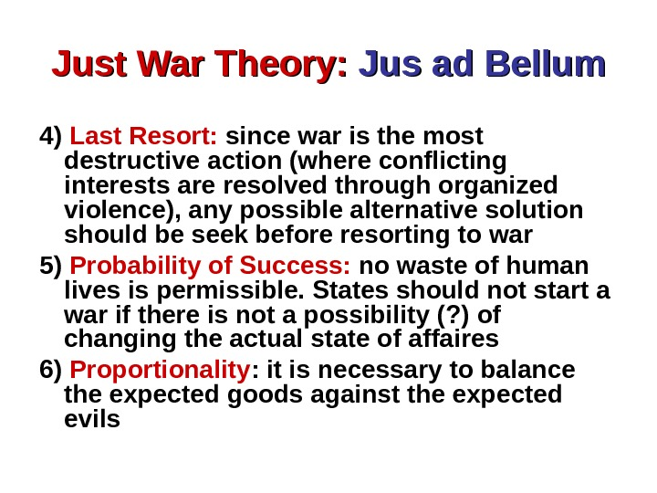 just war theory Just war by joanna richman the just war theory consists of 6 rules, which have to be obeyed when fighting at war against another country the six rules are that war.