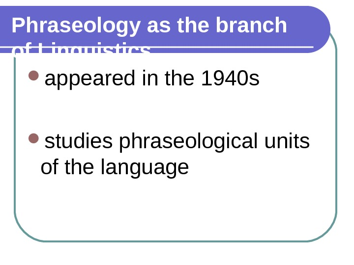 typology of phraseological units in english Motivation and etymology of phraseological units in english and  (2006) there  are two types of phraseological units based on the motivation.