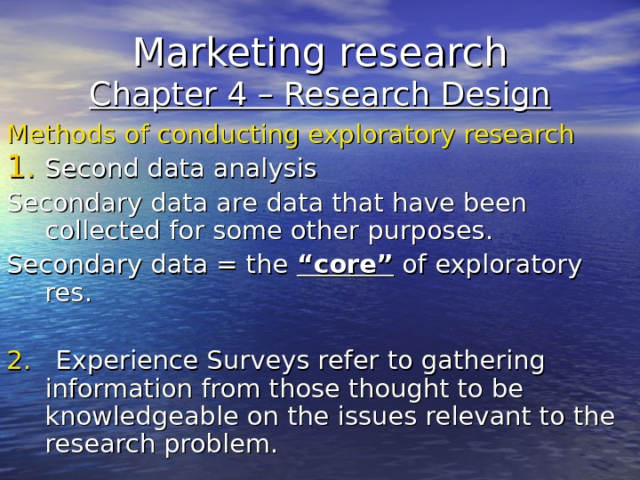 exploratory research methods According to marshall & rossman (2010) a researcher can adopt three different kinds of research methods namely exploratory, descriptive and causal research the researcher in this case should adopt the descriptive research method ritchie et al (2013) opined that by using the descriptive method the.