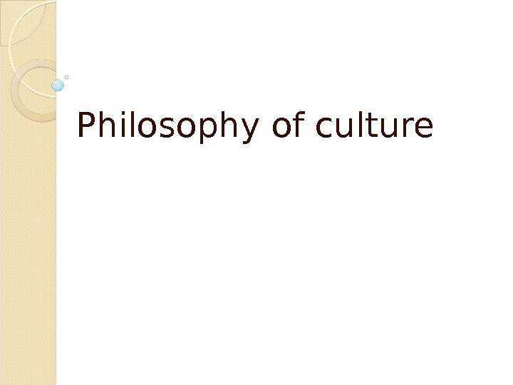 "Philosophy of culture  The word ""culture"" comes"