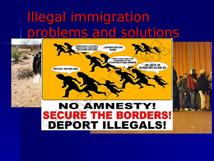 the problem of illegal immigration Illegal immigrants bring a lot of problems to the united states, and many are of the opinion they should not be allowed to enter the country in the first place but since it is impossible to stop immigrants from coming to the country in one move, steps should be undertaken to reduce illegal immigrants in phases.