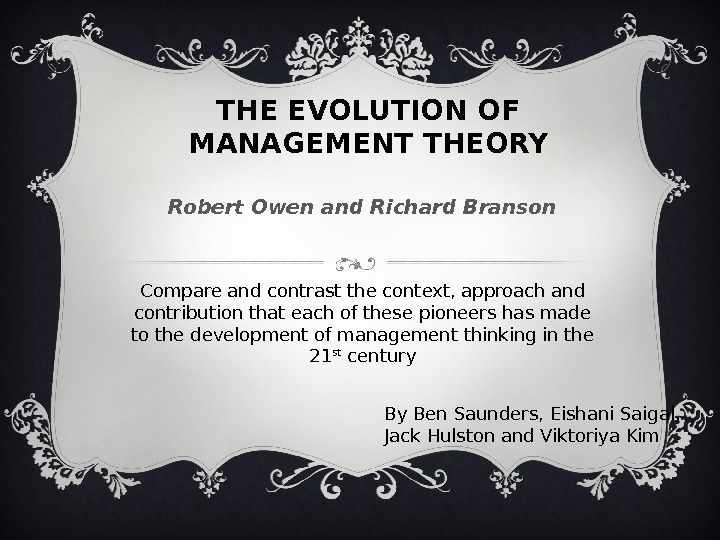 evolution management theory Management school, the classical organization theory school, the behavioral school, and the management science school of management theory understand the historical context in which the systems approach, the contingency approach, and the dynamic engagement approach to management theory have developed.