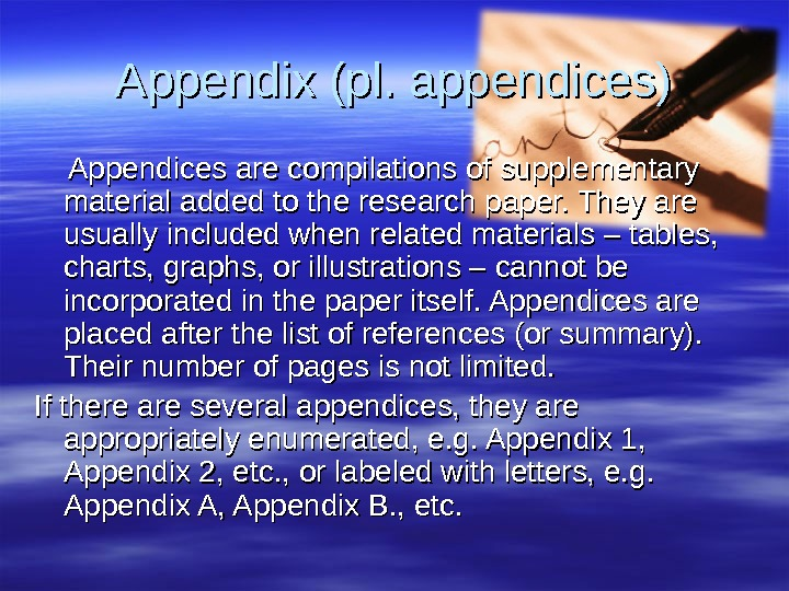 what is an appendix of a research paper Headings and the use of boldface type title of your paper if you have an appendix with lots of text.