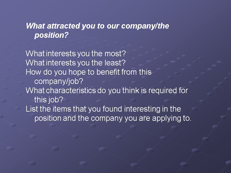 what attracted you to our companythe position what interests you the most