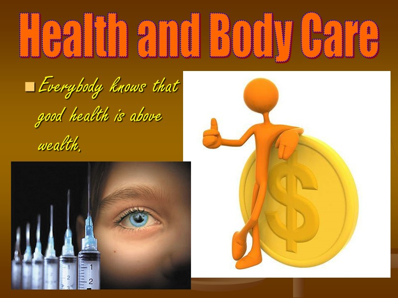 Health and Body Care Everybody knows that good