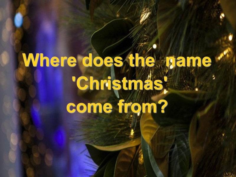 where does the name christmas come from - Where Does Christmas Come From