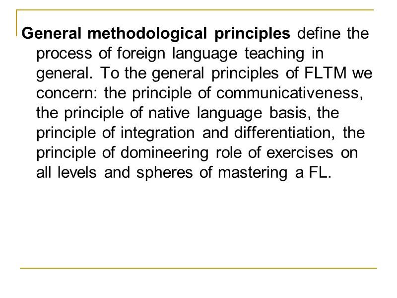 METHODOLOGICAL PRINCIPLES OF FLT PRINCIPLES OF TEACHING The