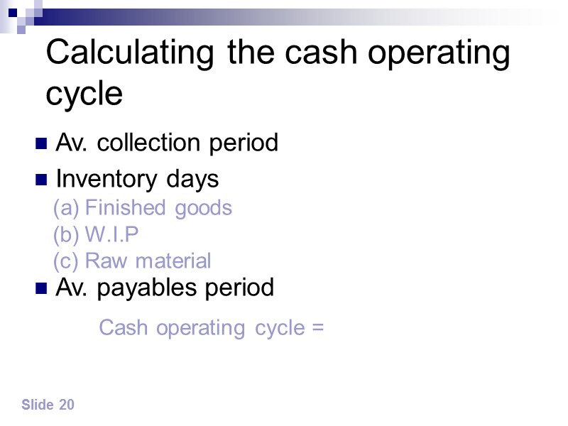 Calculating the cash operating cycle Av. collection period Inventory days   Av. payables