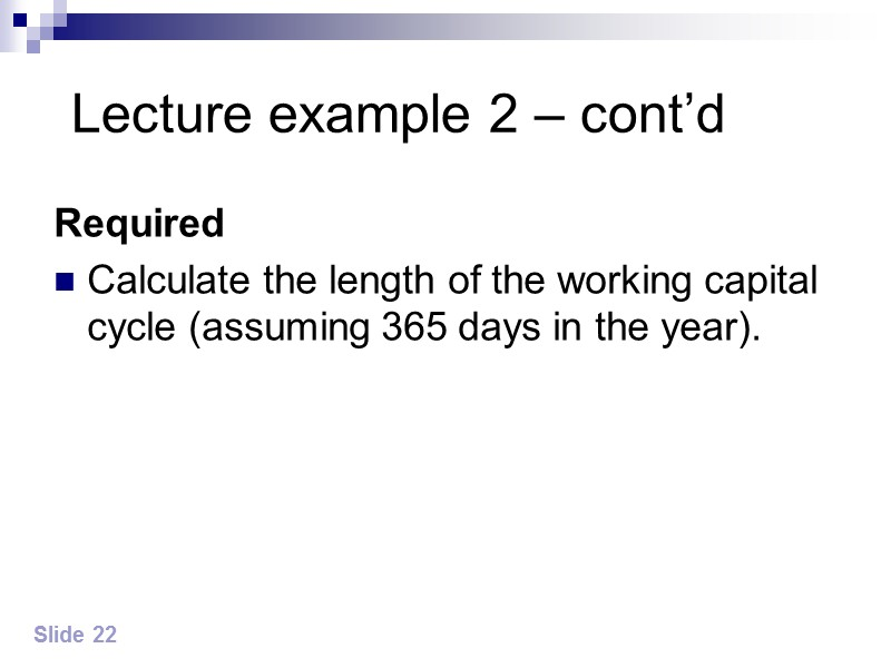 Lecture example 2 – cont'd Required Calculate the length of the working capital cycle