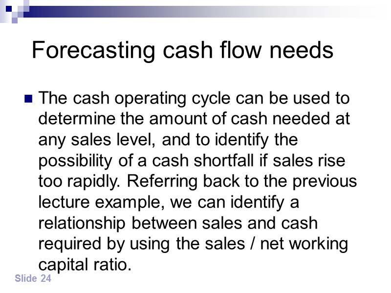 Forecasting cash flow needs The cash operating cycle can be used to determine the