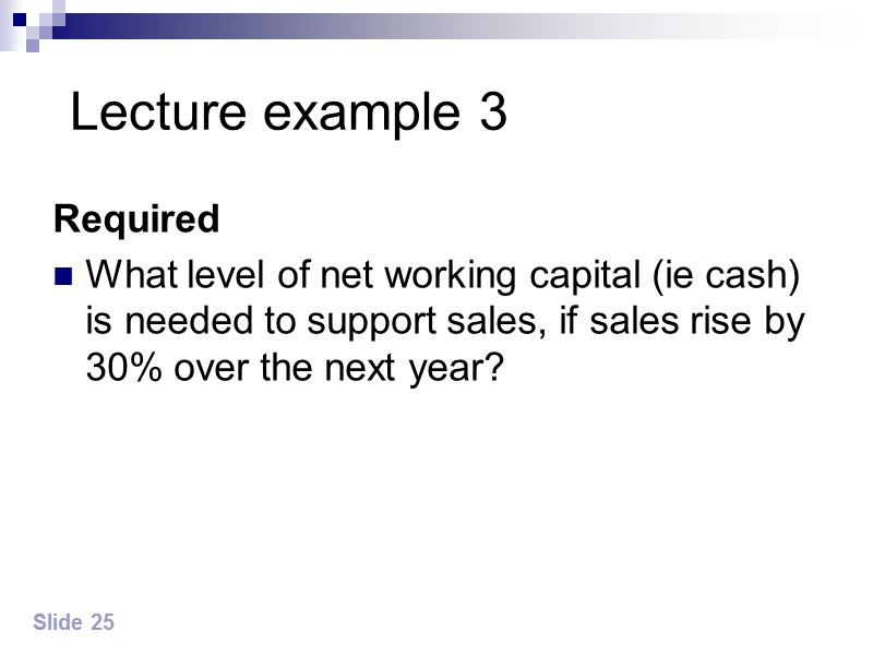 Lecture example 3  Required  What level of net working capital (ie cash)