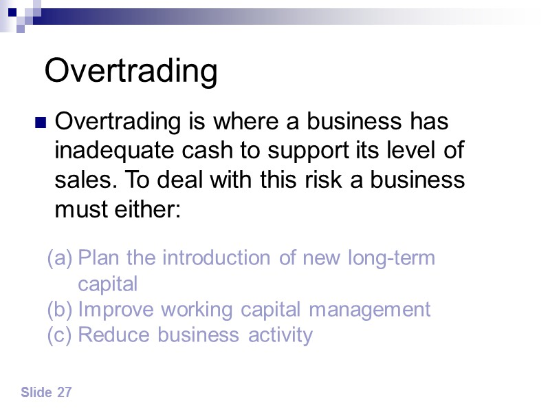Overtrading Overtrading is where a business has inadequate cash to support its level of