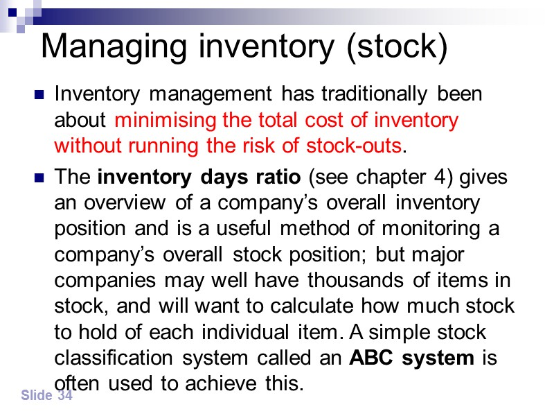 ABC system A  –  high value stock items, requiring careful stock control