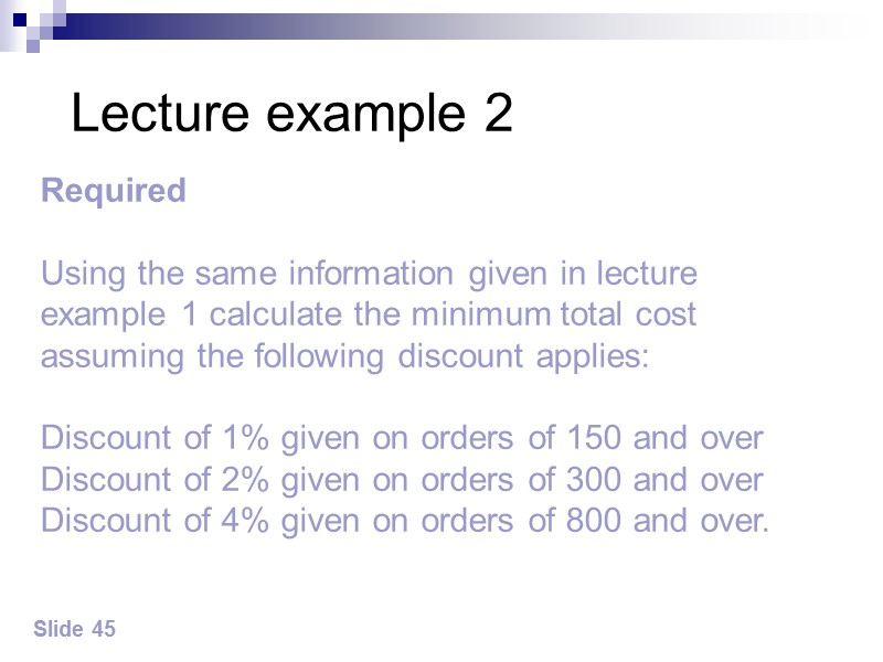 Answer to lecture example 2 – cont'd Slide 47 ∴  Order 300 units