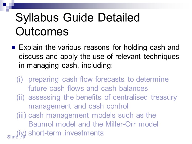 Slide 75 The management of cash Forecast cash needs Manage forecast cash shortages Manage