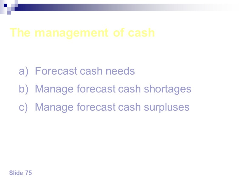 Mathematical models The cash flow forecast calculates the cash needed for a period eg