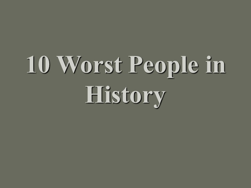 10 Worst People in History
