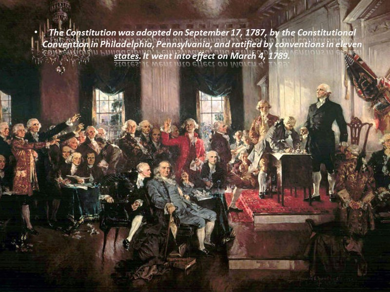 The Constitution was adopted on September 17, 1787, by the Constitutional Convention in Philadelphia,