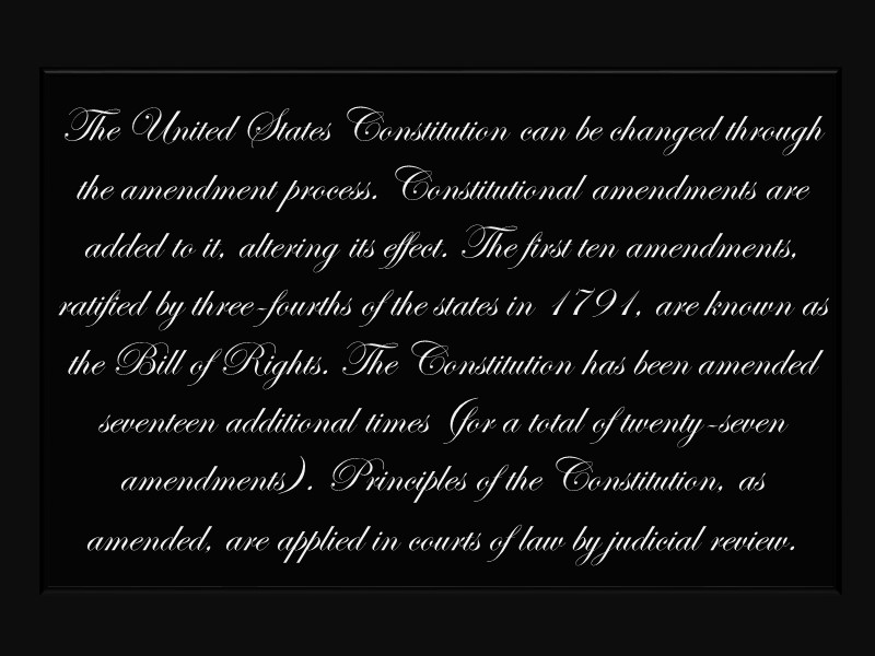 The United States Constitution can be changed through the amendment process. Constitutional amendments are