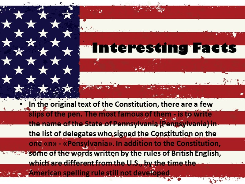 Interesting Facts In the original text of the Constitution, there are a few slips