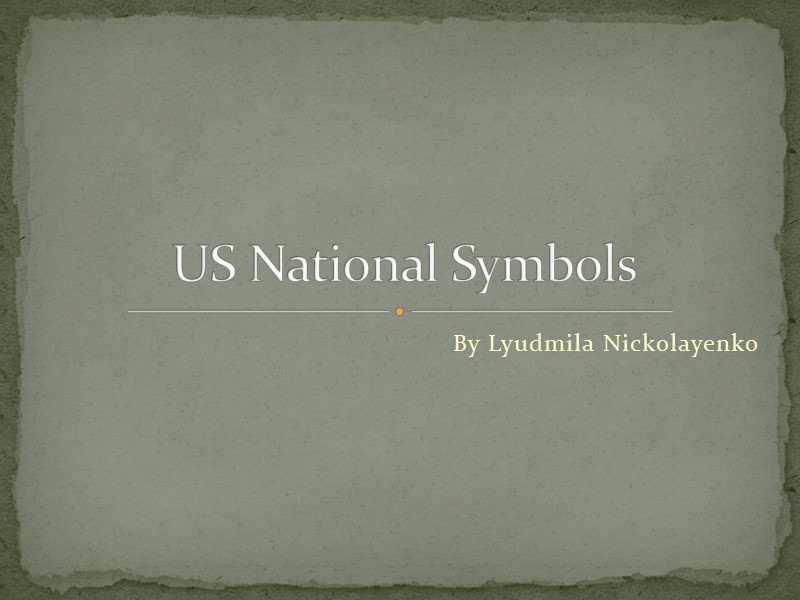 By Lyudmila Nickolayenko US National Symbols