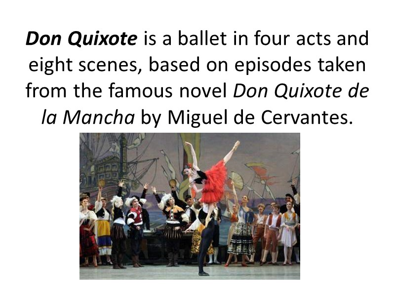 Don Quixote is a ballet in four acts and eight scenes, based on episodes