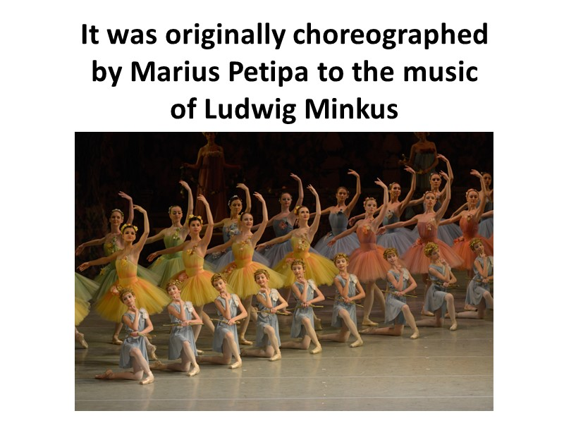 It was originally choreographed by Marius Petipa to the music of Ludwig Minkus