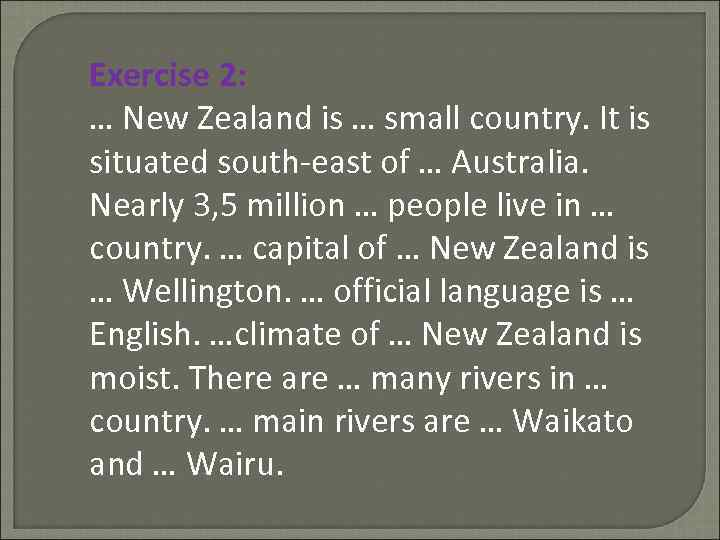 Exercise 2: … New Zealand is … small country. It is situated south-east of