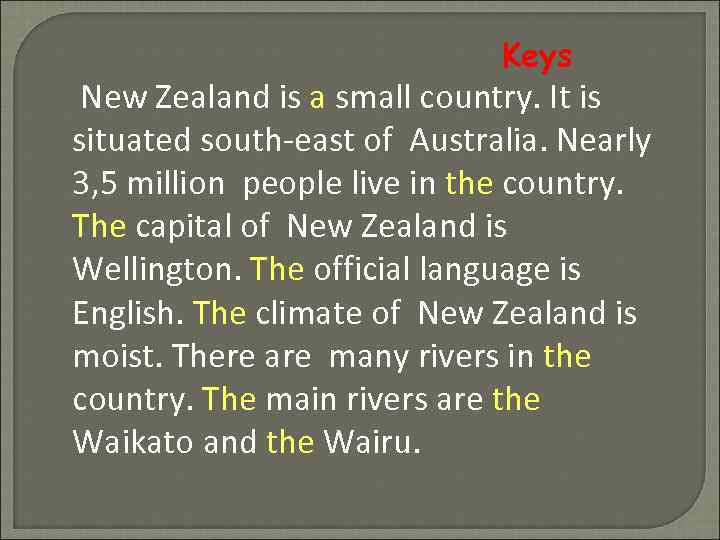 Keys New Zealand is a small country. It is situated south-east of Australia. Nearly