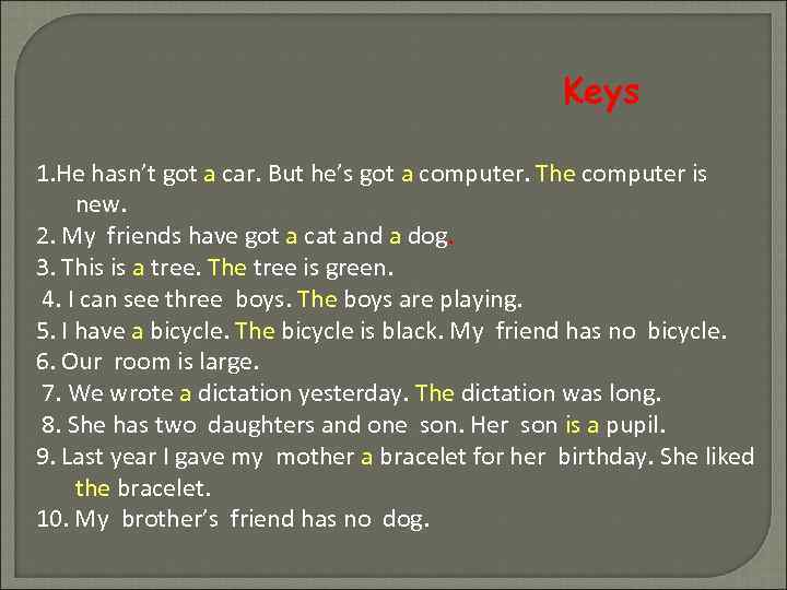 Keys 1. He hasn't got a car. But he's got a computer. The computer