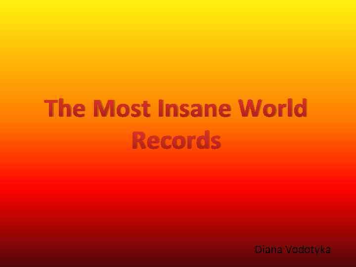 The Most Insane World Records Diana Vodotyka