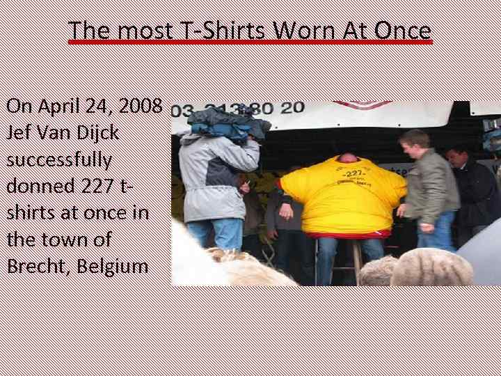 The most T-Shirts Worn At Once On April 24, 2008 Jef Van Dijck successfully